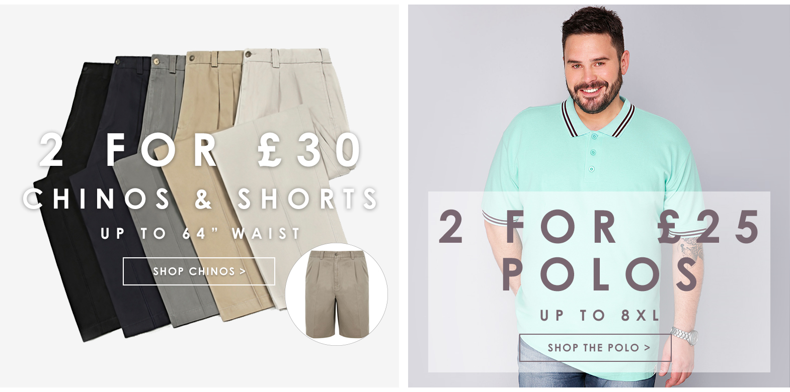 2 for £30 Chinos and 2 for £25 Polos >